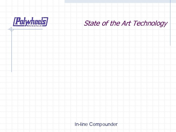 State of the Art Technology In-line Compounder