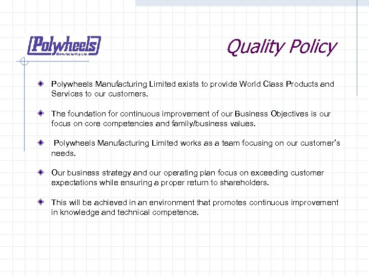 Quality Policy Polywheels Manufacturing Limited exists to provide World Class Products and Services to