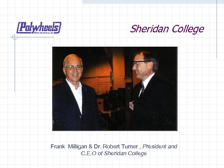 Sheridan College Frank Milligan & Dr. Robert Turner , President and C. E. O