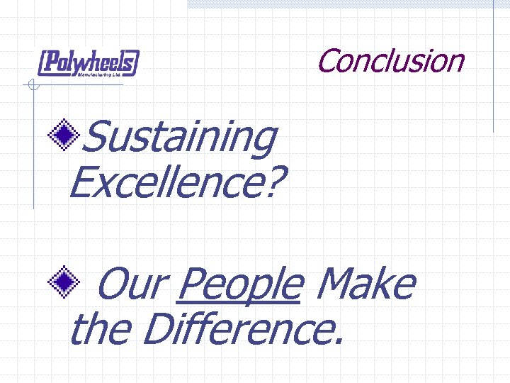 Conclusion Sustaining Excellence? Our People Make the Difference.