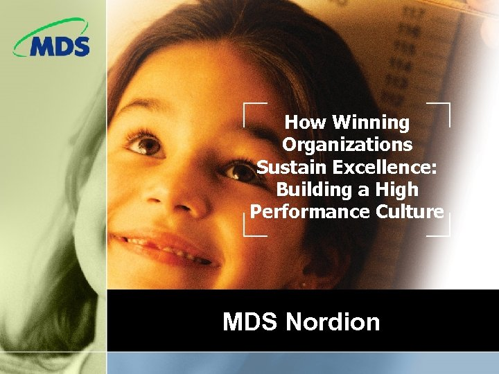 How Winning Organizations Sustain Excellence: Building a High Performance Culture MDS Nordion