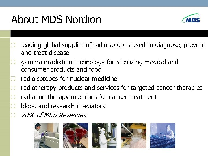 About MDS Nordion leading global supplier of radioisotopes used to diagnose, prevent and treat