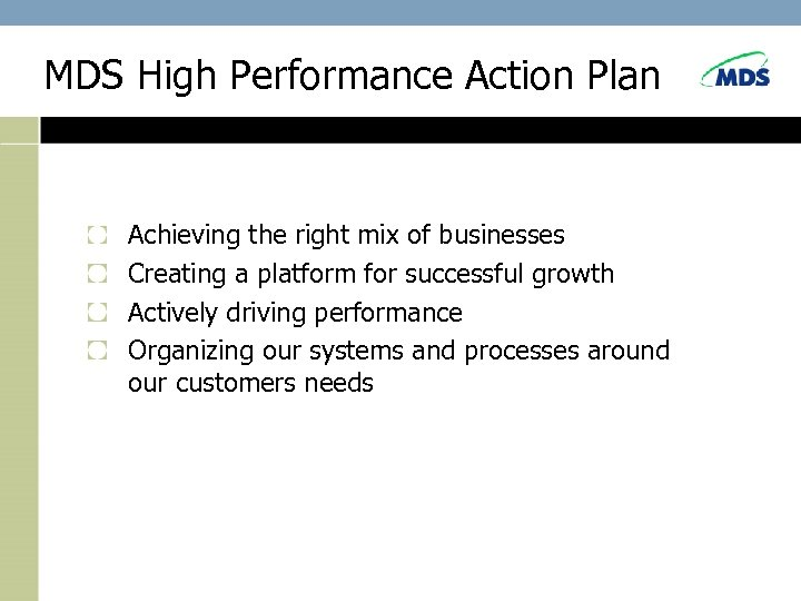 MDS High Performance Action Plan Achieving the right mix of businesses Creating a platform