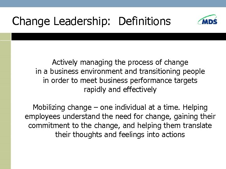 Change Leadership: Definitions Actively managing the process of change in a business environment and
