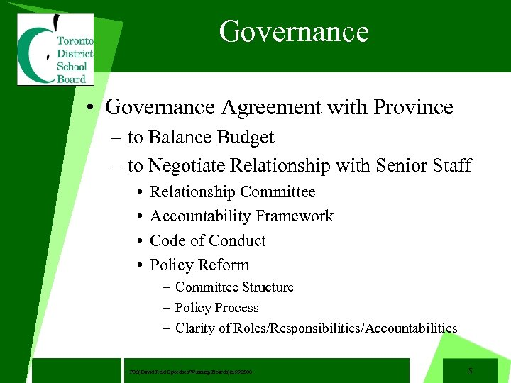 Governance • Governance Agreement with Province – to Balance Budget – to Negotiate Relationship