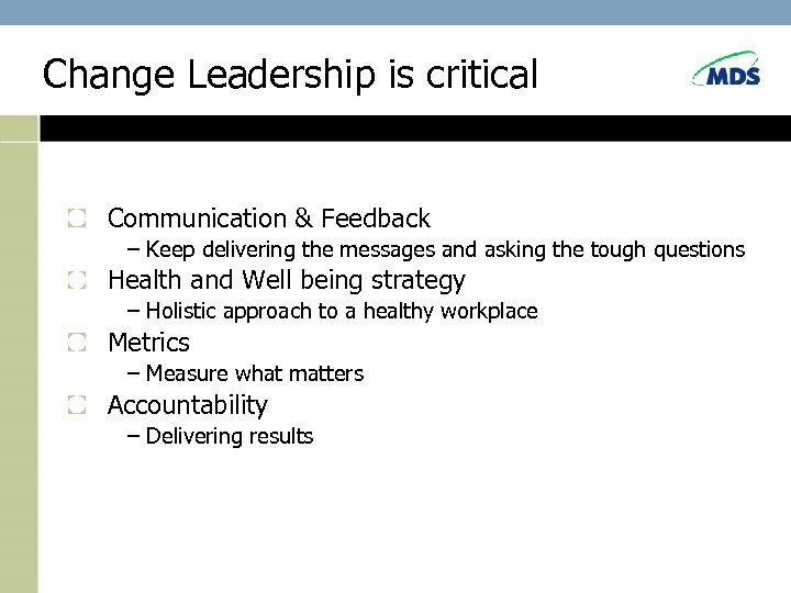 Change Leadership is critical Communication & Feedback – Keep delivering the messages and asking