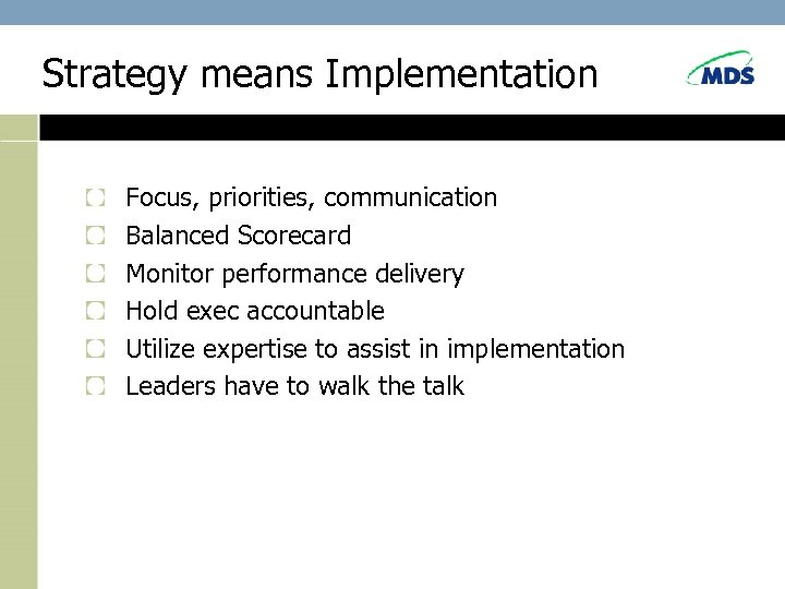 Strategy means Implementation Focus, priorities, communication Balanced Scorecard Monitor performance delivery Hold exec accountable