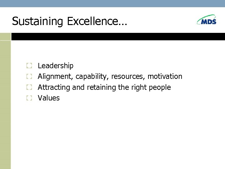 Sustaining Excellence… Leadership Alignment, capability, resources, motivation Attracting and retaining the right people Values