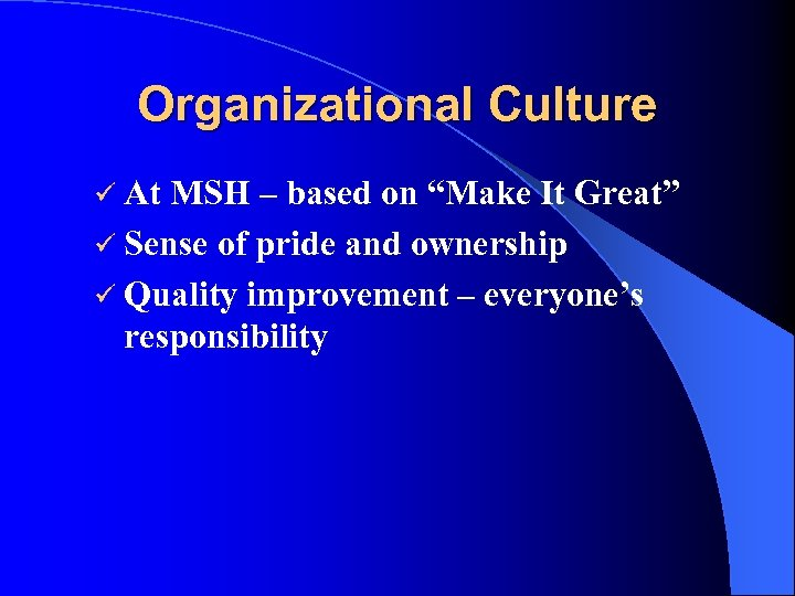 "Organizational Culture ü At MSH – based on ""Make It Great"" ü Sense of"