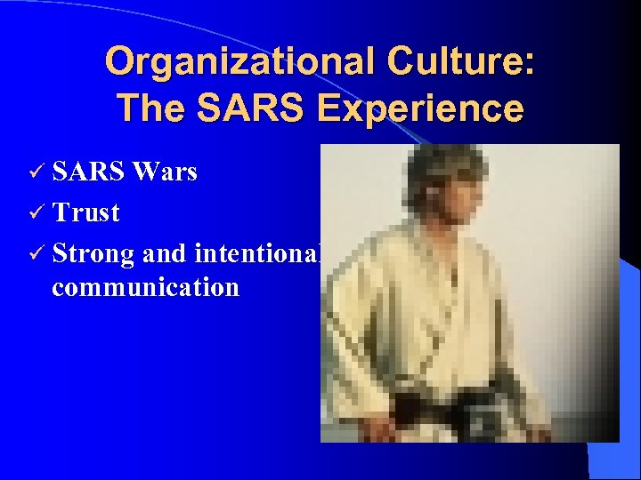 Organizational Culture: The SARS Experience ü SARS Wars ü Trust ü Strong and intentional