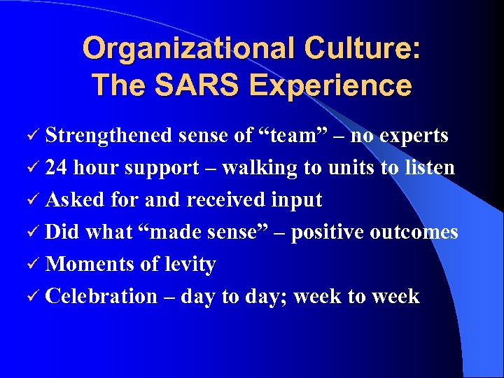 "Organizational Culture: The SARS Experience ü Strengthened sense of ""team"" – no experts ü"