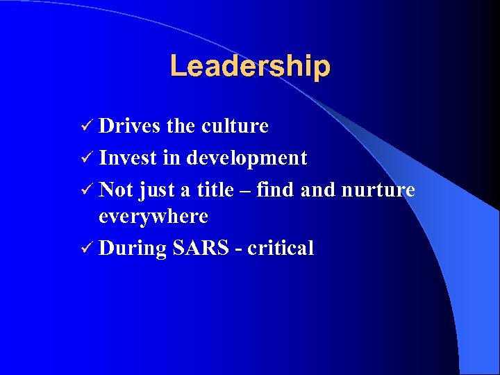 Leadership ü Drives the culture ü Invest in development ü Not just a title