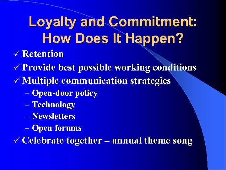 Loyalty and Commitment: How Does It Happen? ü Retention ü Provide best possible working