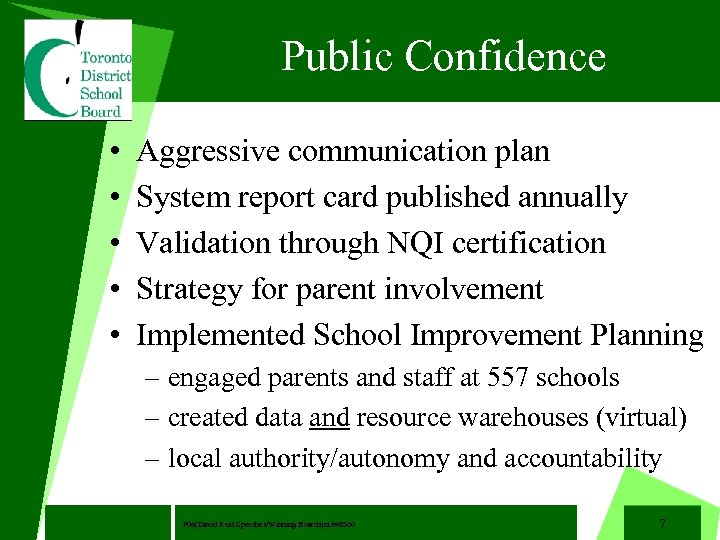 Public Confidence • • • Aggressive communication plan System report card published annually Validation