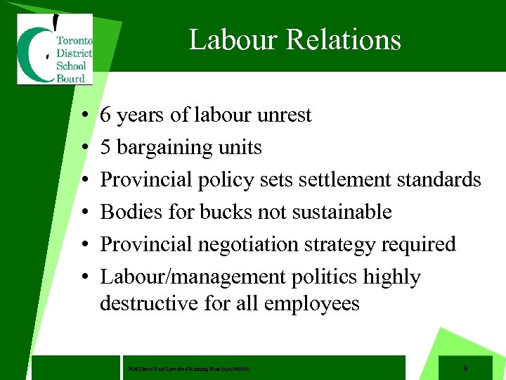 Labour Relations • • • 6 years of labour unrest 5 bargaining units Provincial