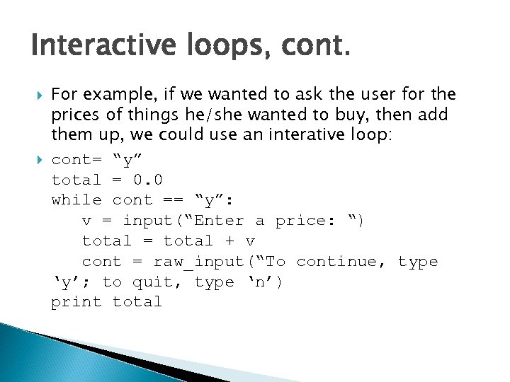 Interactive loops, cont. For example, if we wanted to ask the user for the