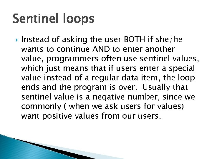 Sentinel loops Instead of asking the user BOTH if she/he wants to continue AND