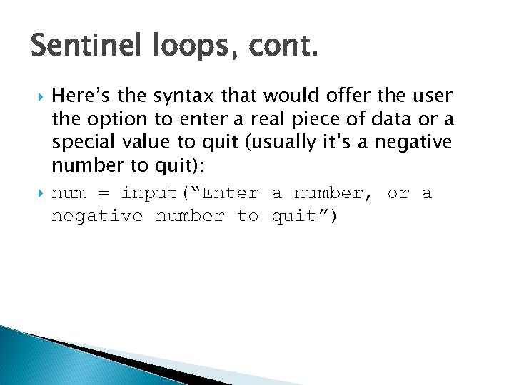 Sentinel loops, cont. Here's the syntax that would offer the user the option to