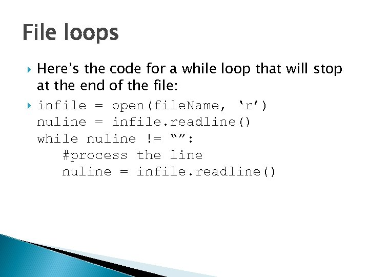 File loops Here's the code for a while loop that will stop at the