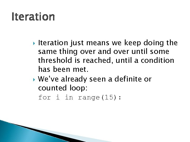 Iteration just means we keep doing the same thing over and over until some