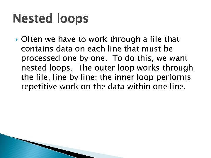 Nested loops Often we have to work through a file that contains data on