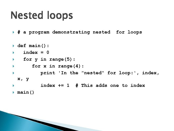 Nested loops # a program demonstrating nested def main(): index = 0 for y