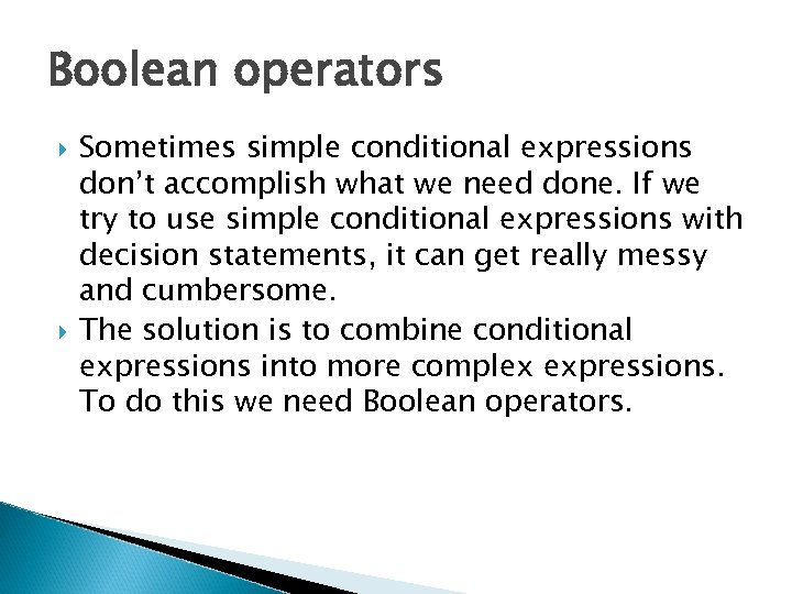 Boolean operators Sometimes simple conditional expressions don't accomplish what we need done. If we