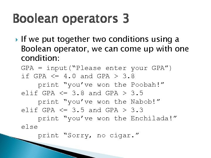 Boolean operators 3 If we put together two conditions using a Boolean operator, we