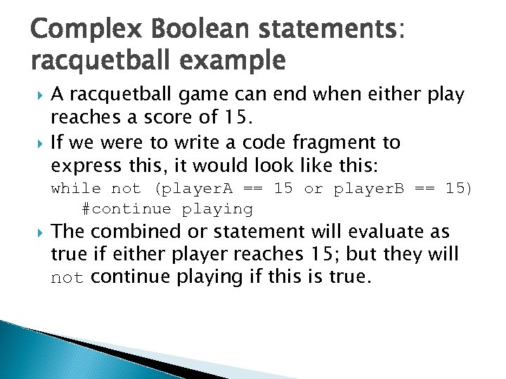 Complex Boolean statements: racquetball example A racquetball game can end when either play reaches