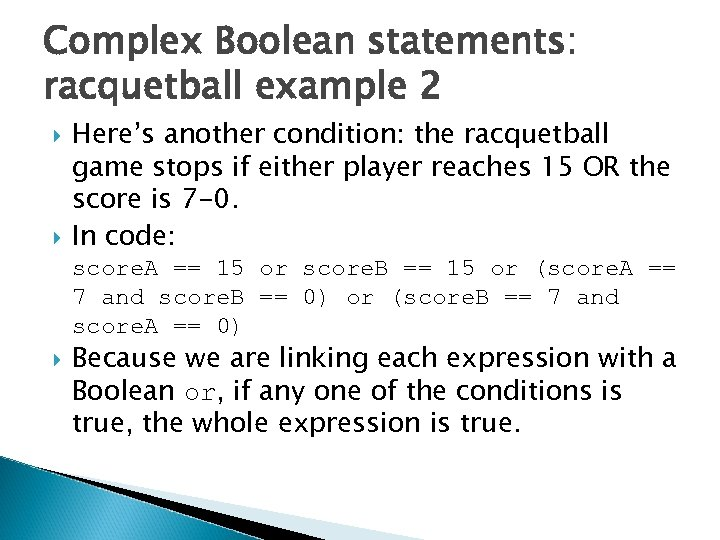 Complex Boolean statements: racquetball example 2 Here's another condition: the racquetball game stops if
