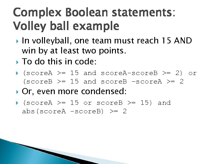 Complex Boolean statements: Volley ball example In volleyball, one team must reach 15 AND