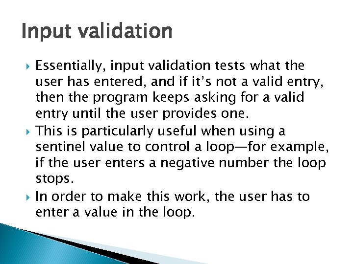 Input validation Essentially, input validation tests what the user has entered, and if it's