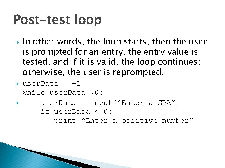 Post-test loop In other words, the loop starts, then the user is prompted for