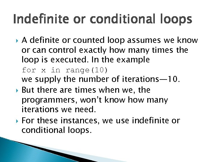 Indefinite or conditional loops A definite or counted loop assumes we know or can