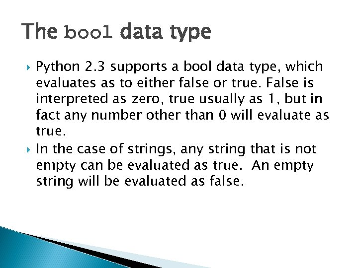 The bool data type Python 2. 3 supports a bool data type, which evaluates