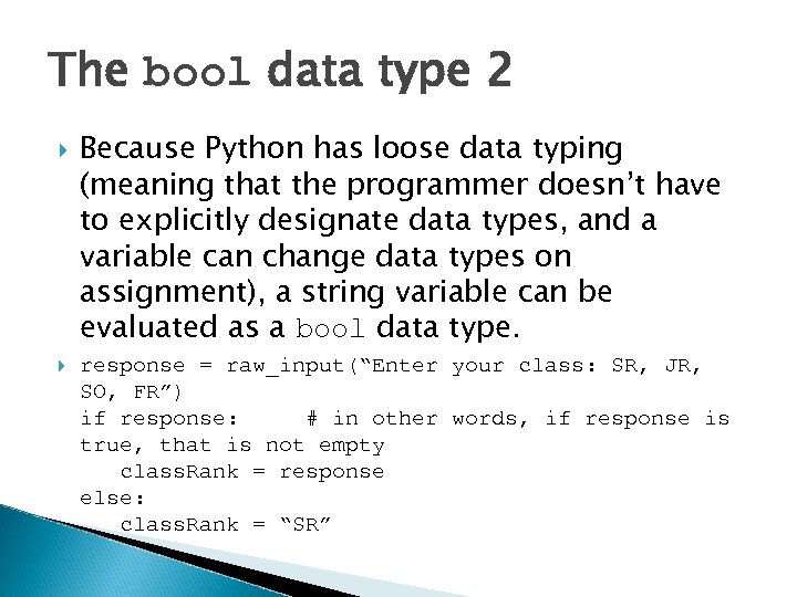 The bool data type 2 Because Python has loose data typing (meaning that the