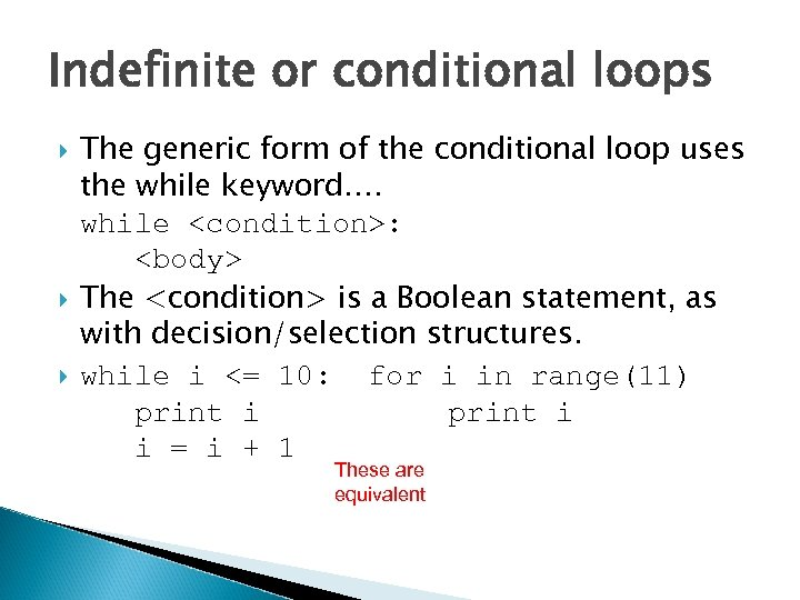 Indefinite or conditional loops The generic form of the conditional loop uses the while