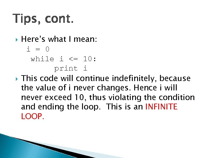 Tips, cont. Here's what I mean: i = 0 while i <= 10: print