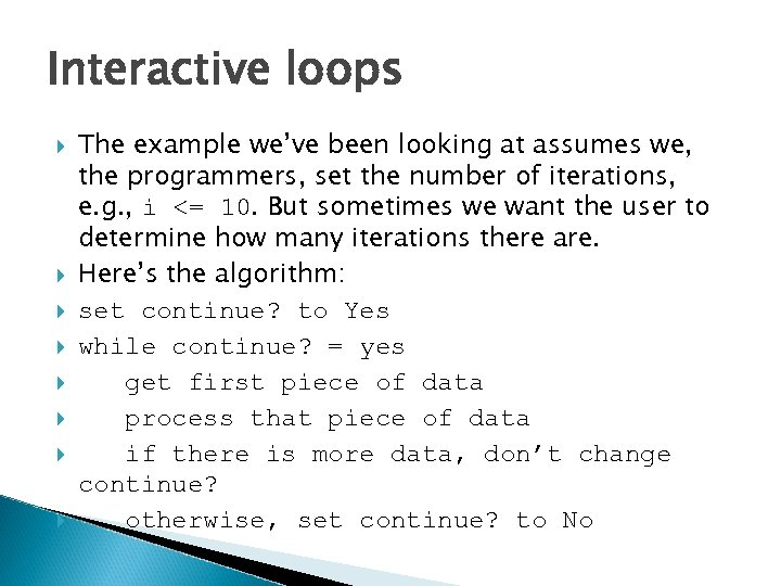 Interactive loops The example we've been looking at assumes we, the programmers, set the