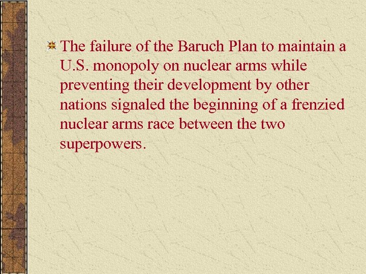 The failure of the Baruch Plan to maintain a U. S. monopoly on nuclear