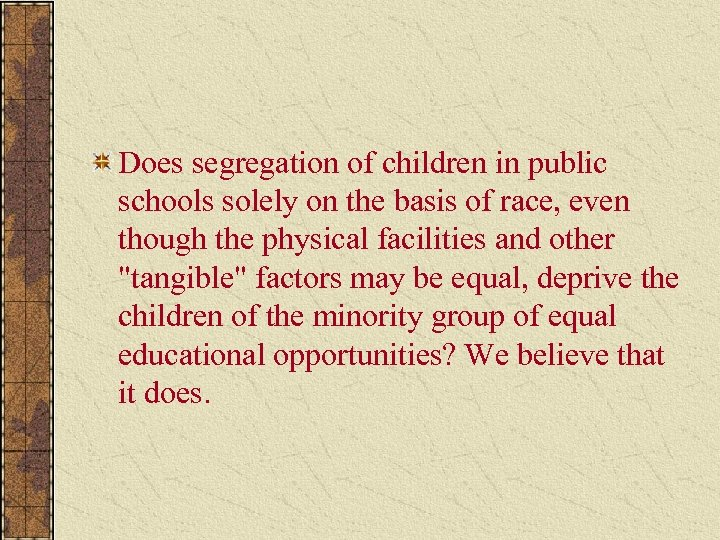 Does segregation of children in public schools solely on the basis of race, even