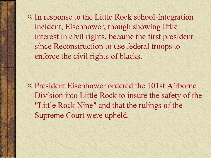 In response to the Little Rock school-integration incident, Eisenhower, though showing little interest in