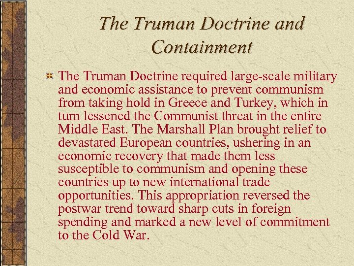 The Truman Doctrine and Containment The Truman Doctrine required large-scale military and economic assistance