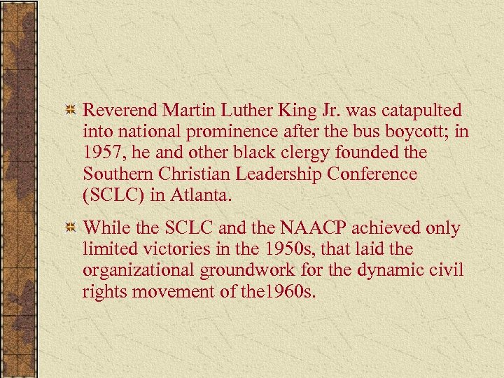 Reverend Martin Luther King Jr. was catapulted into national prominence after the bus boycott;