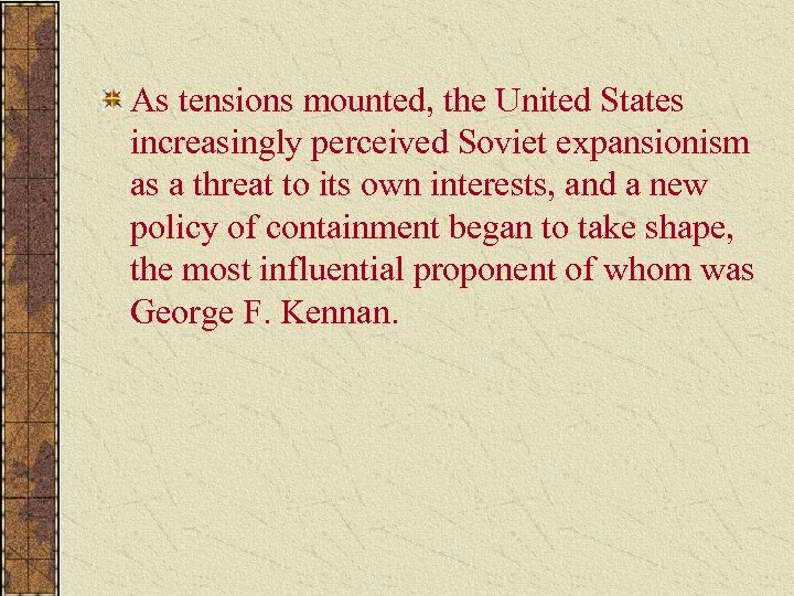 As tensions mounted, the United States increasingly perceived Soviet expansionism as a threat to