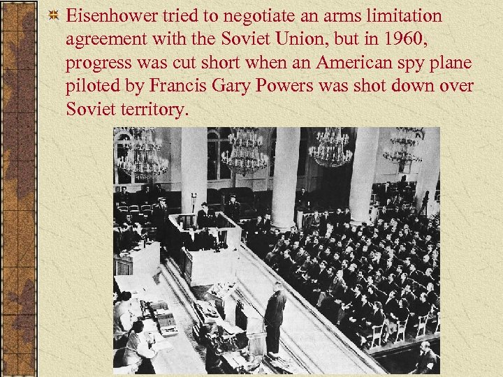 Eisenhower tried to negotiate an arms limitation agreement with the Soviet Union, but in