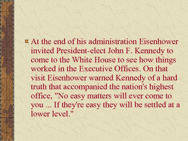 At the end of his administration Eisenhower invited President-elect John F. Kennedy to come