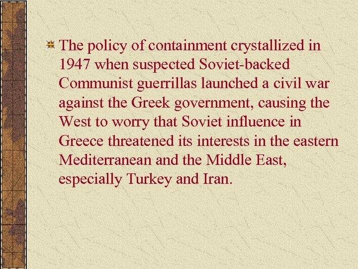 The policy of containment crystallized in 1947 when suspected Soviet-backed Communist guerrillas launched a