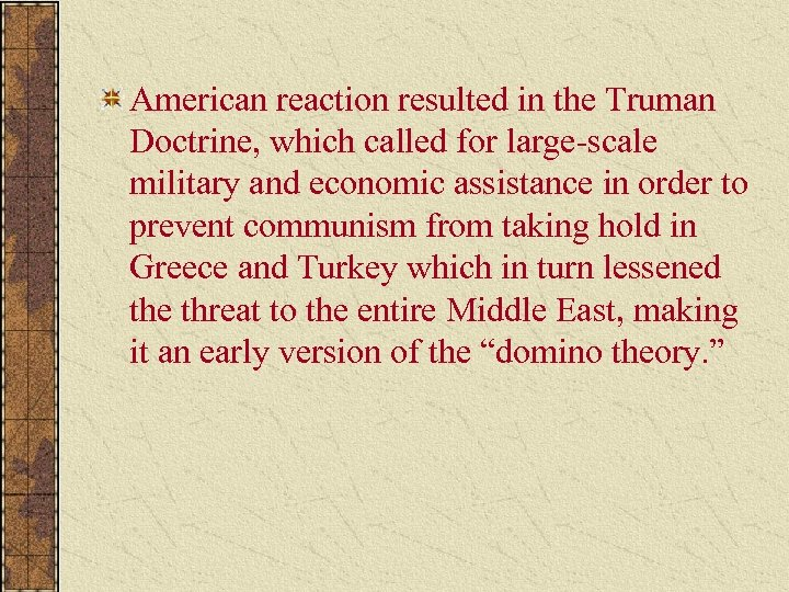 American reaction resulted in the Truman Doctrine, which called for large-scale military and economic
