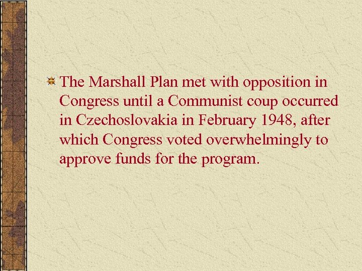 The Marshall Plan met with opposition in Congress until a Communist coup occurred in
